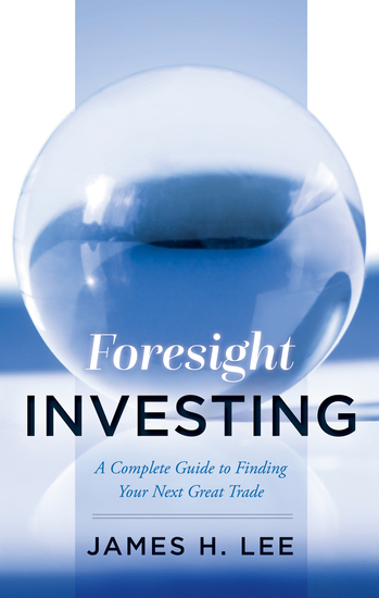 Foresight Investing - A Complete Guide to Finding Your Next Great Trade - cover
