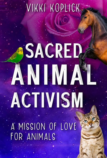 Sacred Animal Activism - A mission of love for animals - cover