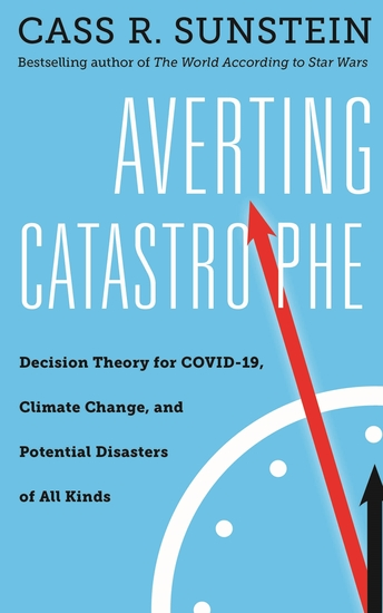 Averting Catastrophe - Decision Theory for COVID-19 Climate Change and Potential Disasters of All Kinds - cover