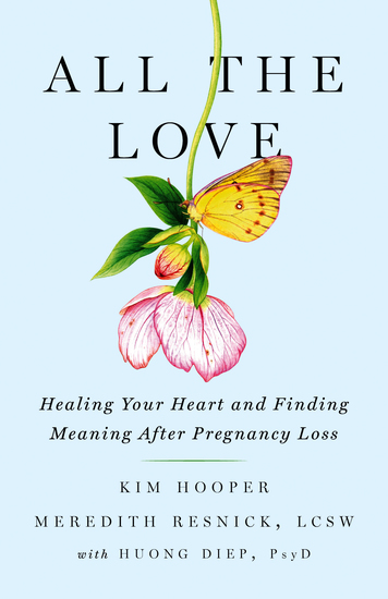 All the Love - Healing Your Heart and Finding Meaning After Pregnancy Loss - cover