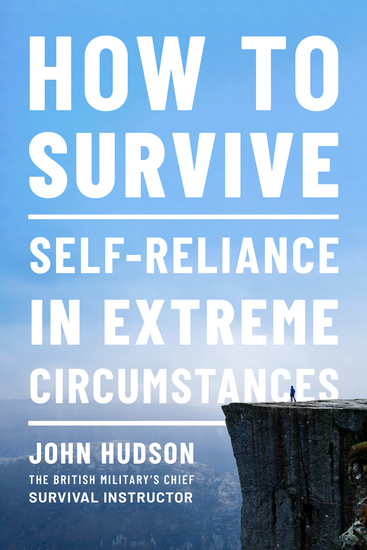 How to Survive: Self-Reliance in Extreme Circumstances - cover