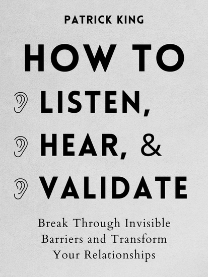 How to Listen Hear and Validate - Break Through Invisible Barriers and Transform Your Relationships - cover