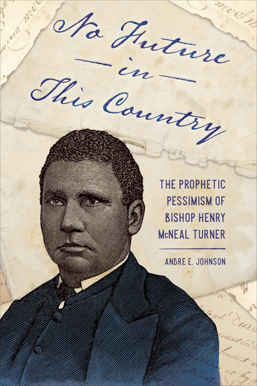 No Future in This Country - The Prophetic Pessimism of Bishop Henry McNeal Turner - cover