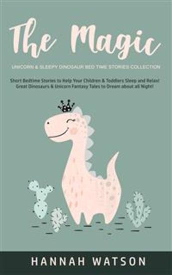 The Magic Unicorn & Sleepy Dinosaur - Bed Time Stories Collection - Short Bedtime Stories to Help Your Children & Toddlers Sleep and Relax! Great Dinosaurs & Unicorn Fantasy Tales to Dream about all Night! - cover