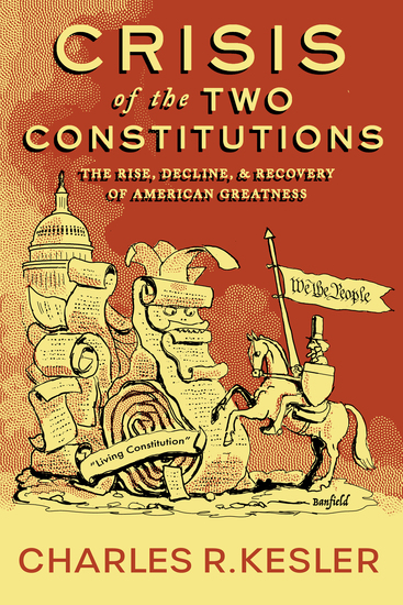 Crisis of the Two Constitutions - The Rise Decline and Recovery of American Greatness - cover
