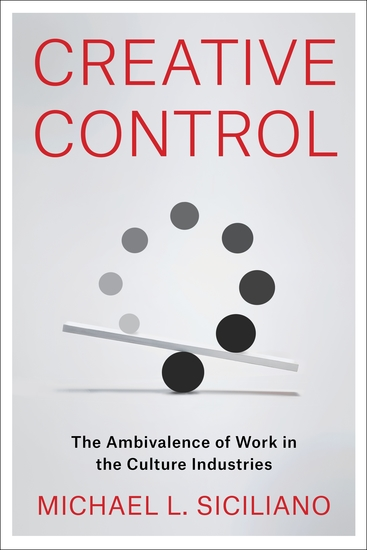 Creative Control - The Ambivalence of Work in the Culture Industries - cover