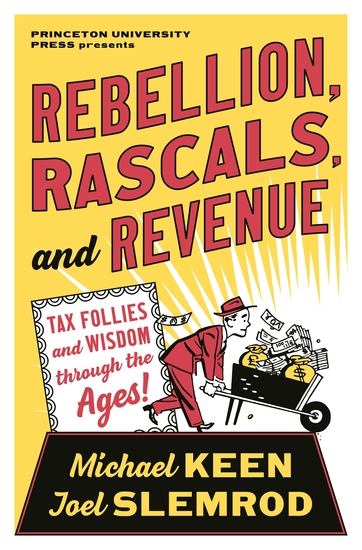 Rebellion Rascals and Revenue - Tax Follies and Wisdom through the Ages - cover