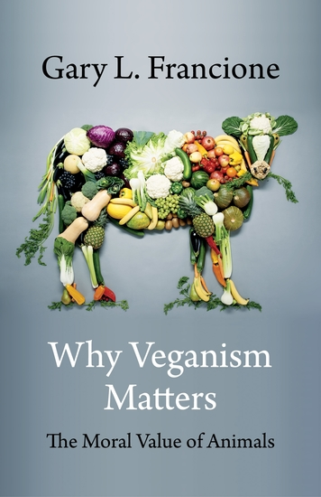 Why Veganism Matters - The Moral Value of Animals - cover