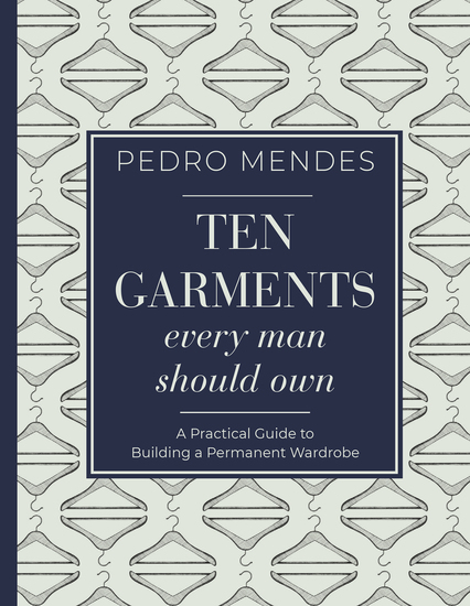 Ten Garments Every Man Should Own - A Practical Guide to Building a Permanent Wardrobe - cover