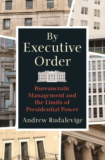 By Executive Order - Bureaucratic Management and the Limits of Presidential Power - cover