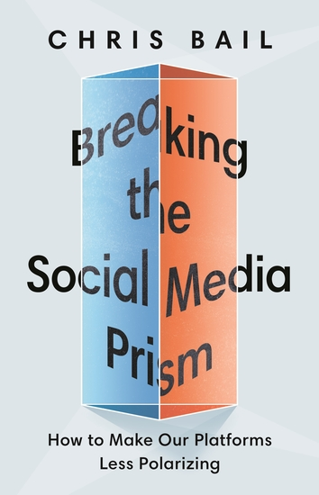 Breaking the Social Media Prism - How to Make Our Platforms Less Polarizing - cover