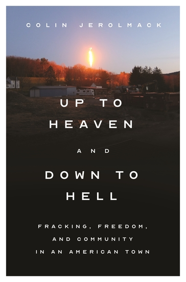 Up to Heaven and Down to Hell - Fracking Freedom and Community in an American Town - cover