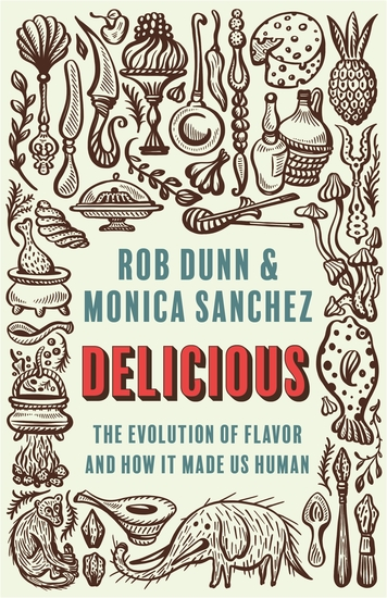 Delicious - The Evolution of Flavor and How It Made Us Human - cover