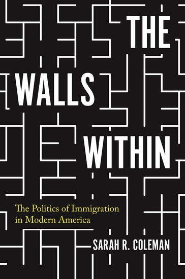 The Walls Within - The Politics of Immigration in Modern America - cover