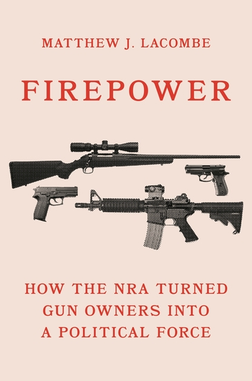 Firepower - How the NRA Turned Gun Owners into a Political Force - cover