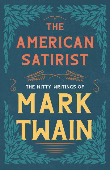 The American Satirist - The Witty Writings of Mark Twain - cover