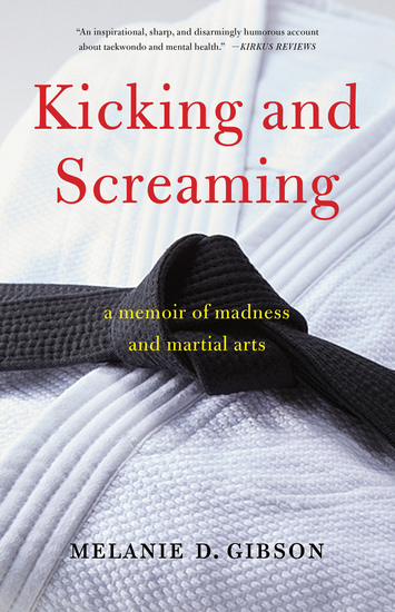 Kicking and Screaming - A Memoir of Madness and Martial Arts - cover