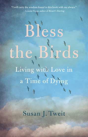 Bless the Birds - Living with Love in a Time of Dying - cover