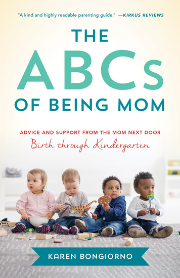 The ABCs of Being Mom - Advice and Support from the Mom Next Door Birth through Kindergarten - cover
