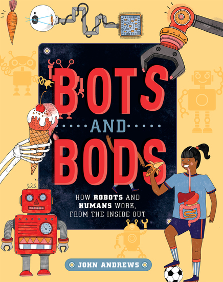 Bots and Bods - How Robots and Humans Work from the Inside Out - cover