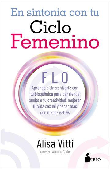 En sintonía con tu ciclo femenino - FLO Aprende a sincronizarte con tu bioquímica para dar rienda suelta a tu creatividad mejorar tu vida y hacer más con menos estrés - cover
