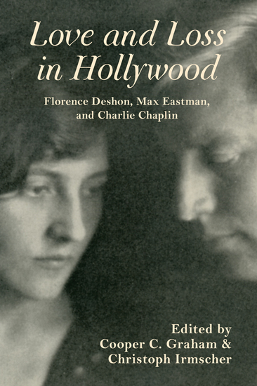 Love and Loss in Hollywood - Florence Deshon Max Eastman and Charlie Chaplin - cover
