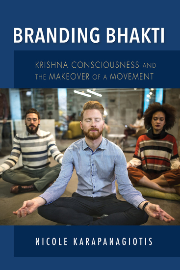 Branding Bhakti - Krishna Consciousness and the Makeover of a Movement - cover