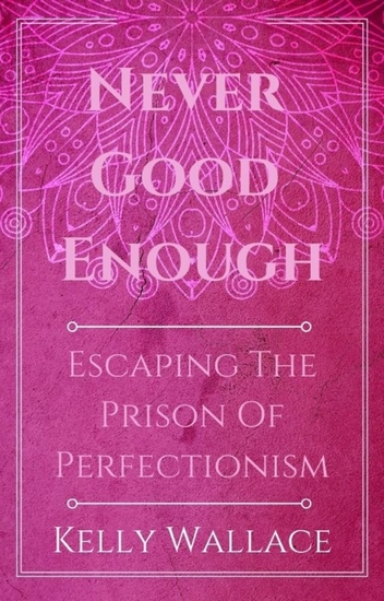 Never Good Enough - Escaping The Prison Of Perfection - cover