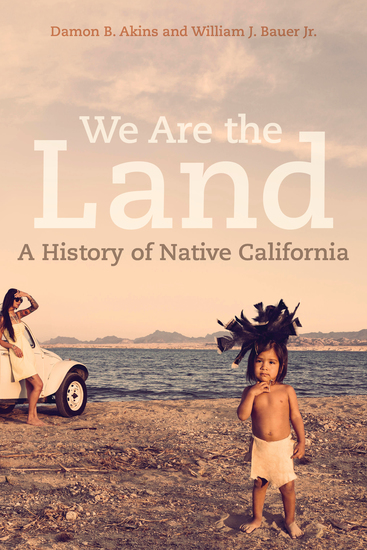 We Are the Land - A History of Native California - cover