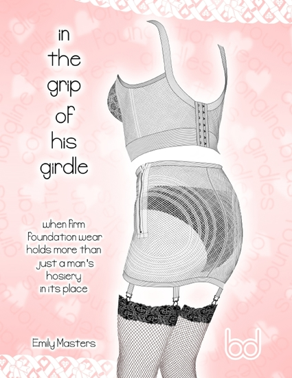 In the Grip of His Girdle: When Firm Foundation Wear Holds More Than Just a Man's Hosiery In Its Place - cover