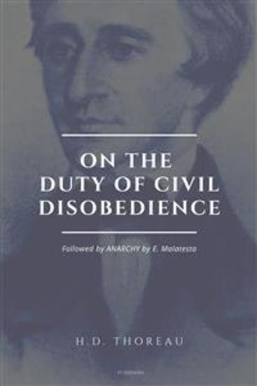 On the Duty of Civil Disobedience - Resistance to Civil Government (Followed by ANARCHY by E Malatesta) - cover