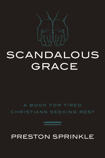 Scandalous Grace - A Book for Tired Christians Seeking Rest - cover