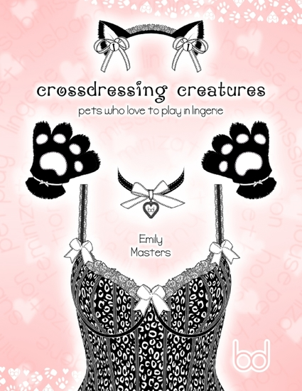 Crossdressing Creatures: Pets Who Love to Play In Lingerie - cover
