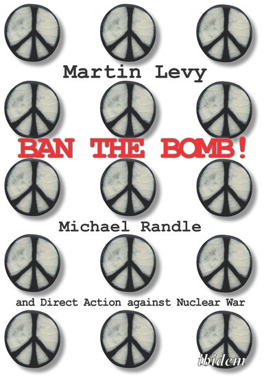 Ban the Bomb! - Michael Randle and Direct Action against Nuclear War - cover