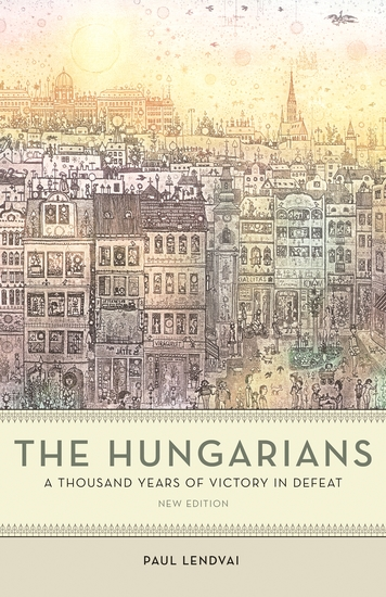 The Hungarians - A Thousand Years of Victory in Defeat - cover