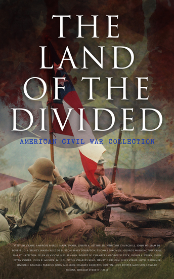 The Land of the Divided: American Civil War Collection - 40+ Novels & Tales of Civil War Including the Rhodes History of the War 1861-1865 - cover