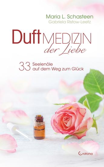 Duftmedizin der Liebe - 33 Seelenöle auf dem Weg zum Glück: Ätherische Öle und ihre therapeutische Anwendung - cover