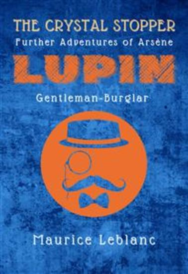 The Crystal Stopper - Further Adventures of Arsène Lupin Gentleman-Burglar - cover
