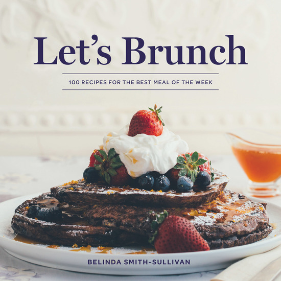 Let's Brunch - 100 Recipes for the Best Meal of the Week - cover
