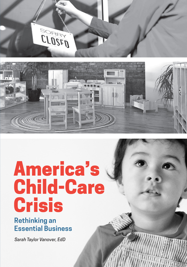 America's Child-Care Crisis - Rethinking an Essential Business - cover