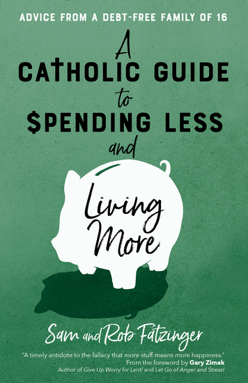 A Catholic Guide to Spending Less and Living More - Advice from a Debt-Free Family of 16 - cover