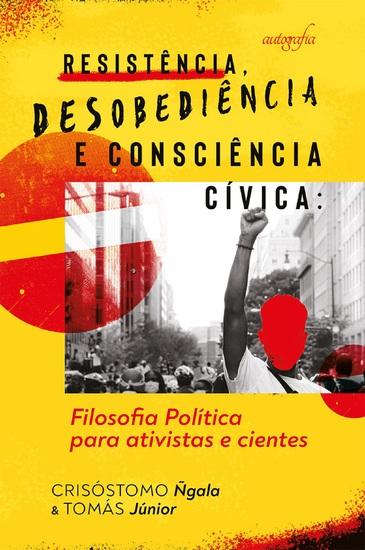 Resistência desobediência e consciência cívica: filosofia política para ativistas e cientes - cover