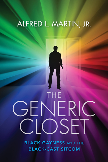 The Generic Closet - Black Gayness and the Black-Cast Sitcom - cover