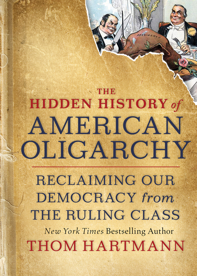 The Hidden History of American Oligarchy - Reclaiming Our Democracy from the Ruling Class - cover