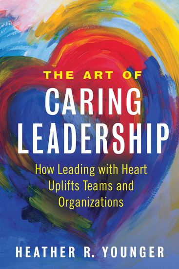 The Art of Caring Leadership - How Leading with Heart Uplifts Teams and Organizations - cover