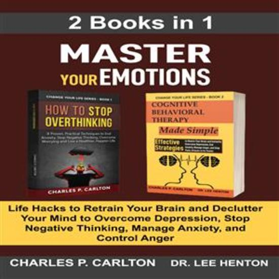Master Your Emotions (2 Books in 1) - Life Hacks to Retrain Your Brain and Declutter Your Mind to Overcome Depression Stop Negative Thinking Manage Anxiety and Control Anger - cover