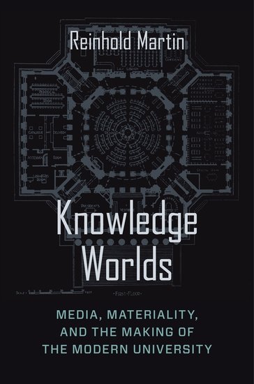 Knowledge Worlds - Media Materiality and the Making of the Modern University - cover
