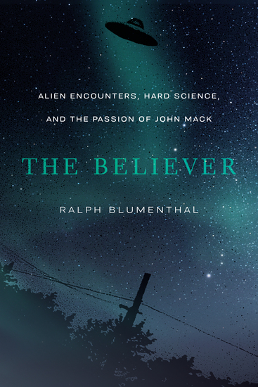 The Believer - Alien Encounters Hard Science and the Passion of John Mack - cover