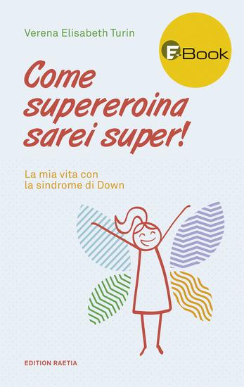 Come supereroina sarei super! - La mia vita con la sindrome di Down - cover