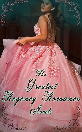 The Greatest Regency Romance Novels - Camilla Dangerous Liaisons Pride and Prejudice The Fortunate Foundlings Vanity Fair Pamela - cover
